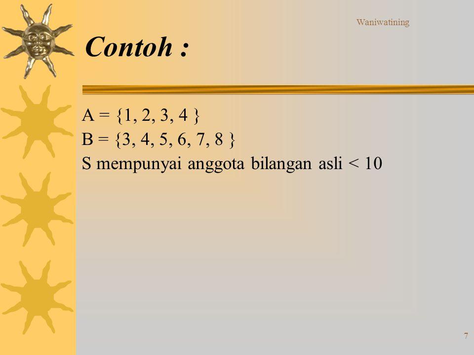 Waniwatining Contoh : A = {1, 2, 3, 4 } B = {3, 4, 5, 6, 7, 8 } S mempunyai anggota bilangan asli < 10.