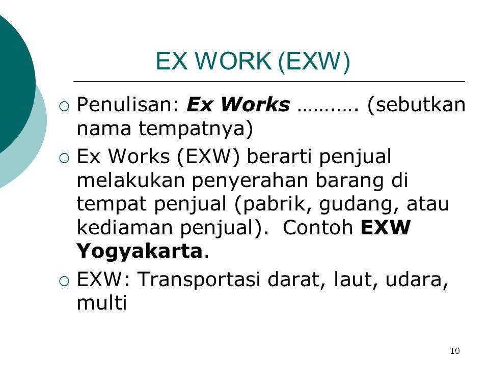 EX WORK (EXW) Penulisan: Ex Works …….…. (sebutkan nama tempatnya)
