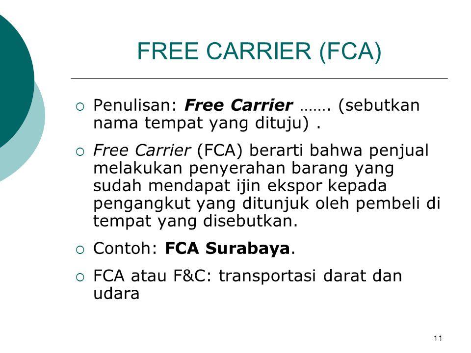 FREE CARRIER (FCA) Penulisan: Free Carrier ……. (sebutkan nama tempat yang dituju) .