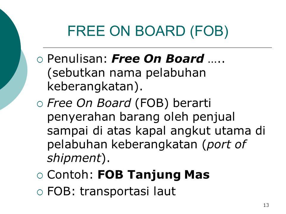 FREE ON BOARD (FOB) Penulisan: Free On Board ….. (sebutkan nama pelabuhan keberangkatan).