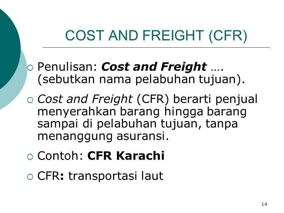 COST AND FREIGHT (CFR) Penulisan: Cost and Freight …. (sebutkan nama pelabuhan tujuan).