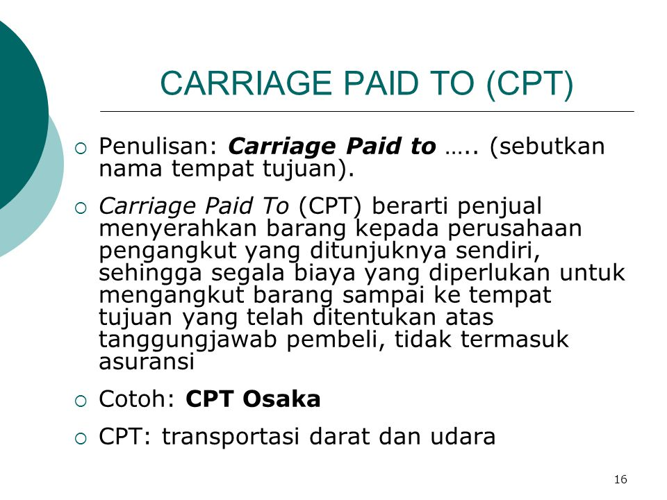CARRIAGE PAID TO (CPT) Penulisan: Carriage Paid to ….. (sebutkan nama tempat tujuan).