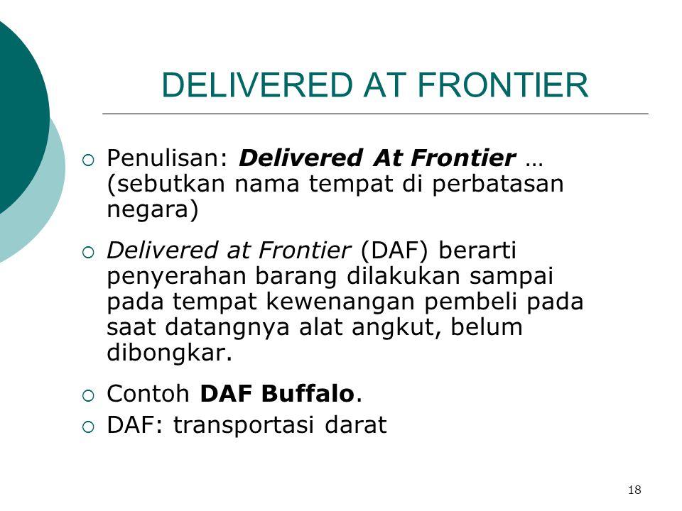 DELIVERED AT FRONTIER Penulisan: Delivered At Frontier … (sebutkan nama tempat di perbatasan negara)