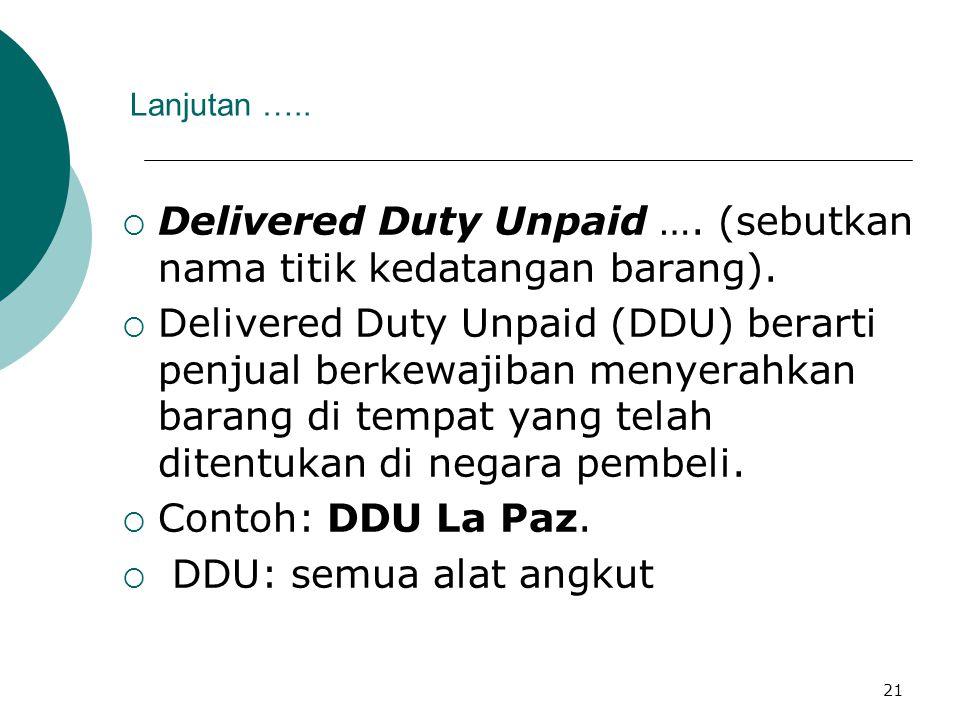 Delivered Duty Unpaid …. (sebutkan nama titik kedatangan barang).