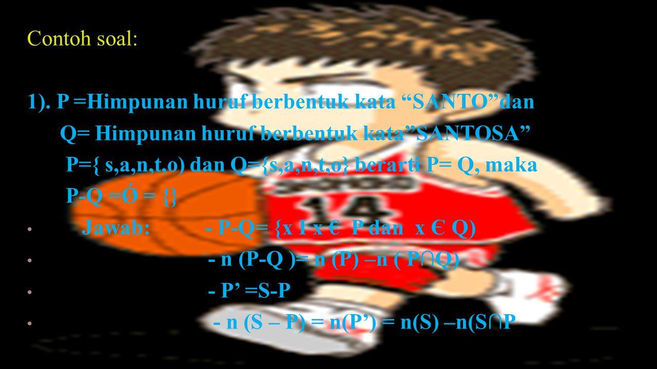 Contoh soal: 1). P =Himpunan huruf berbentuk kata SANTO dan. Q= Himpunan huruf berbentuk kata SANTOSA