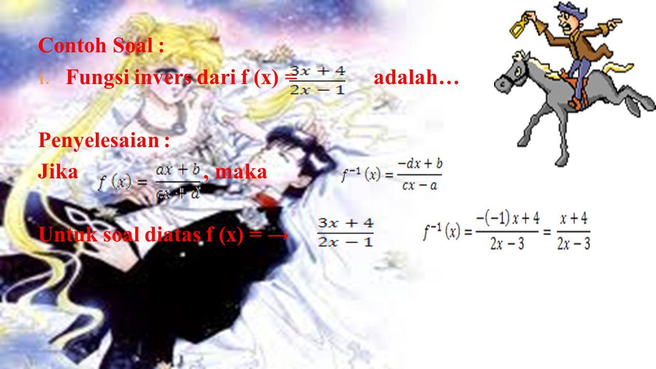 Contoh Soal : Fungsi invers dari f (x) = adalah… Penyelesaian : Jika , maka.
