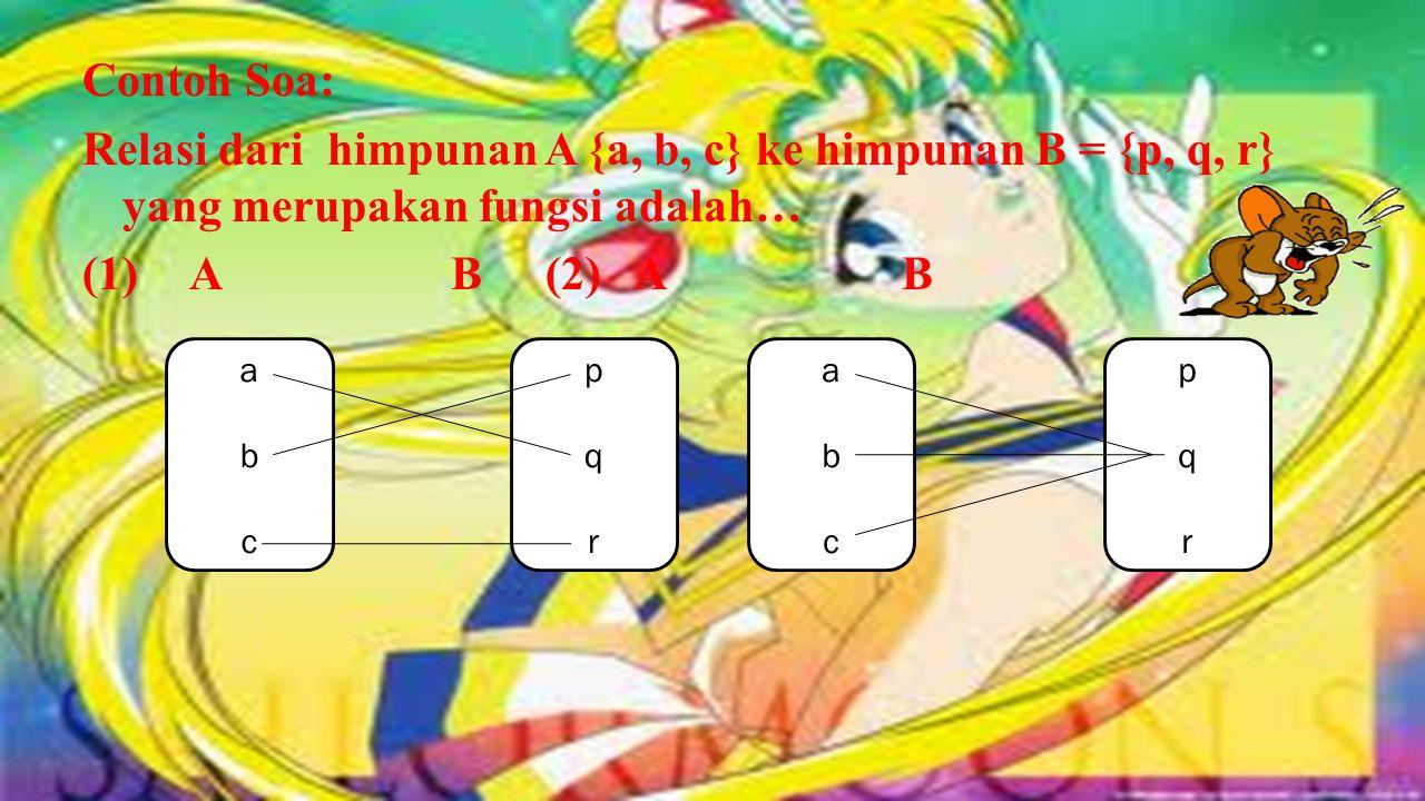 Contoh Soa: Relasi dari himpunan A {a, b, c} ke himpunan B = {p, q, r} yang merupakan fungsi adalah… (1) A B (2) A B