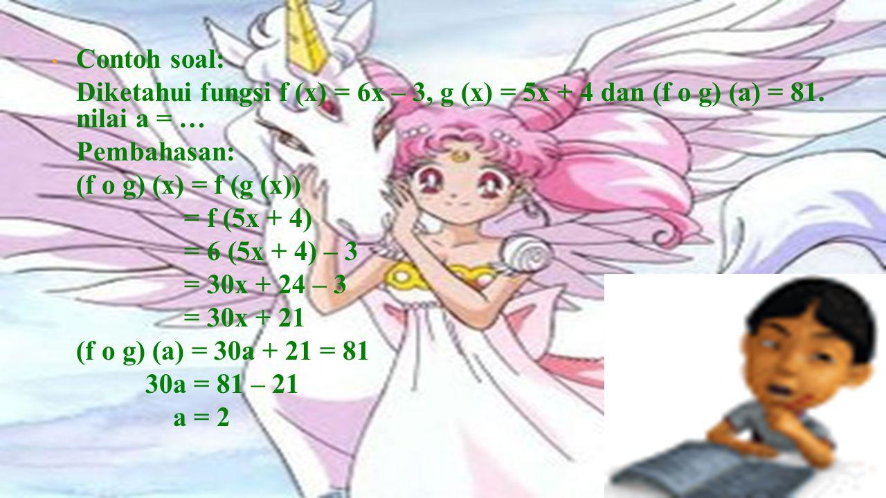 Contoh soal: Diketahui fungsi f (x) = 6x – 3, g (x) = 5x + 4 dan (f o g) (a) = 81. nilai a = … Pembahasan: