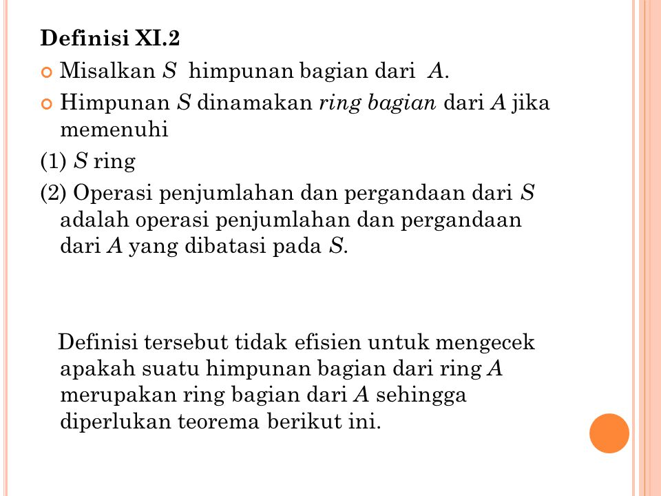 Definisi XI.2 Misalkan S himpunan bagian dari A. Himpunan S dinamakan ring bagian dari A jika memenuhi.