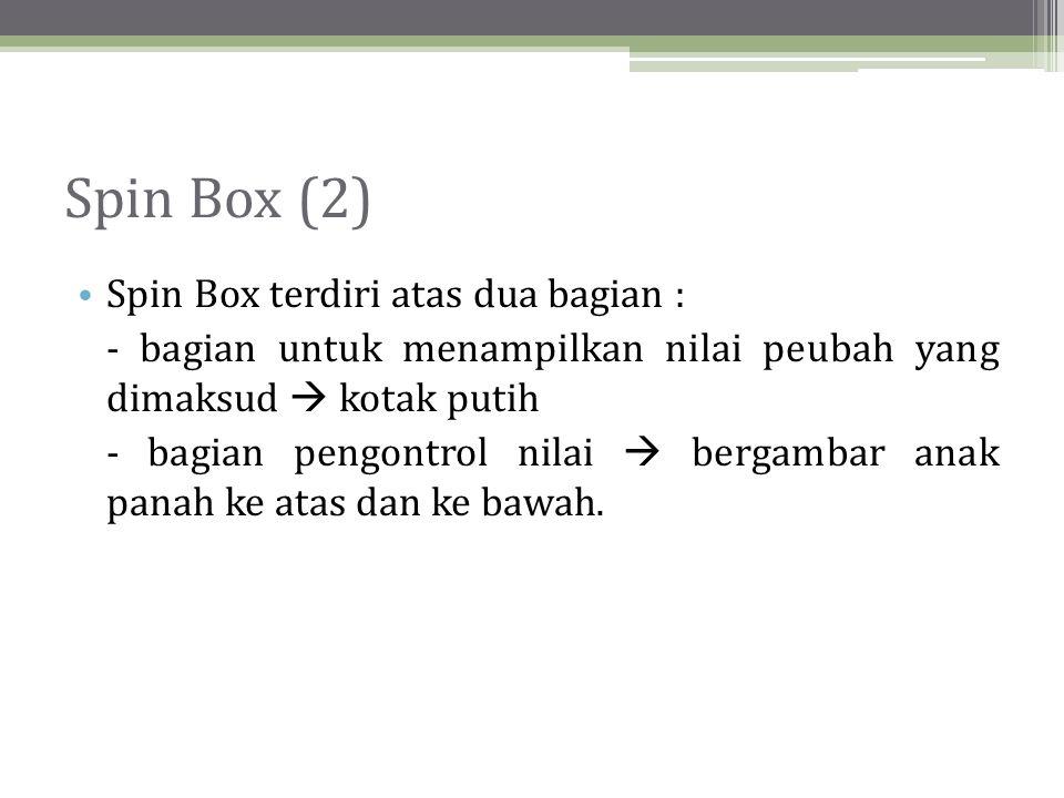 Spin Box (2) Spin Box terdiri atas dua bagian :