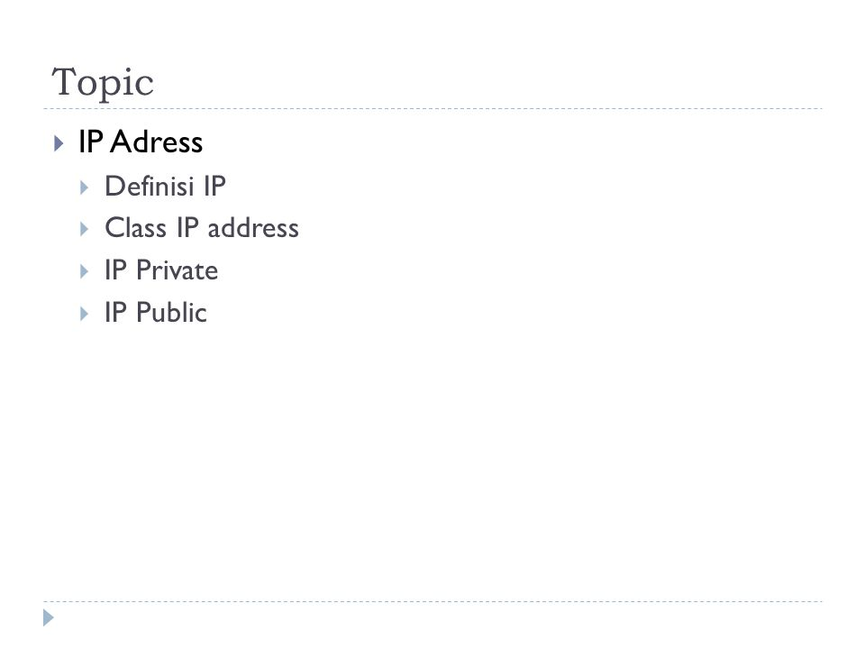 Topic IP Adress Definisi IP Class IP address IP Private IP Public