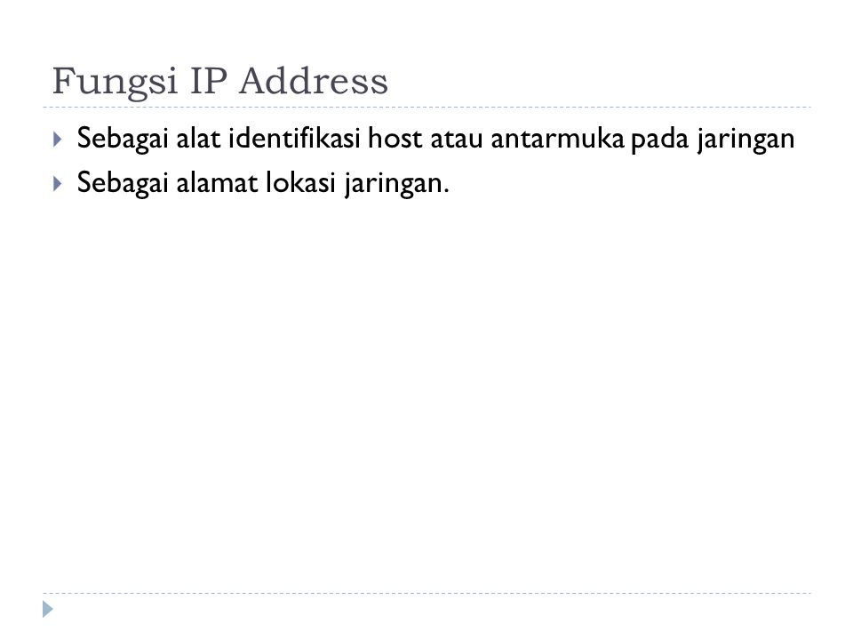 Fungsi IP Address Sebagai alat identifikasi host atau antarmuka pada jaringan.