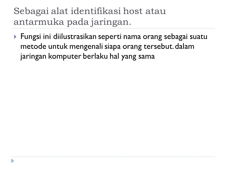Sebagai alat identifikasi host atau antarmuka pada jaringan.