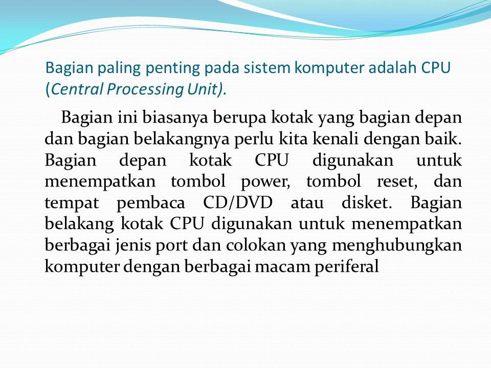 Bagian paling penting pada sistem komputer adalah CPU (Central Processing Unit).
