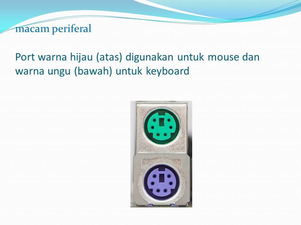 macam periferal Port warna hijau (atas) digunakan untuk mouse dan warna ungu (bawah) untuk keyboard