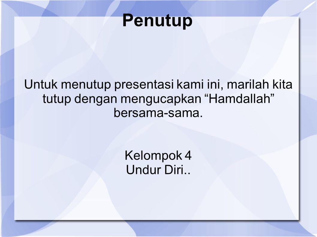 Penutup Untuk menutup presentasi kami ini, marilah kita tutup dengan mengucapkan Hamdallah bersama-sama.