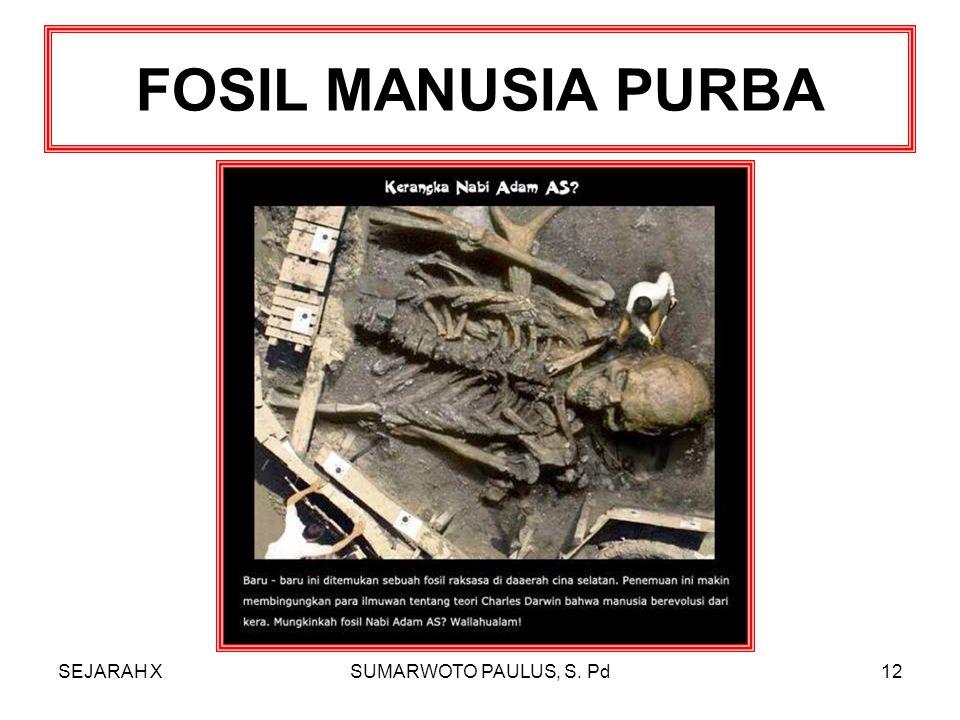 FOSIL MANUSIA PURBA SEJARAH X SUMARWOTO PAULUS, S. Pd