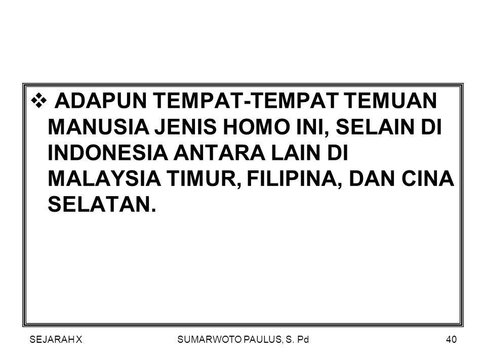 ADAPUN TEMPAT-TEMPAT TEMUAN MANUSIA JENIS HOMO INI, SELAIN DI INDONESIA ANTARA LAIN DI MALAYSIA TIMUR, FILIPINA, DAN CINA SELATAN.