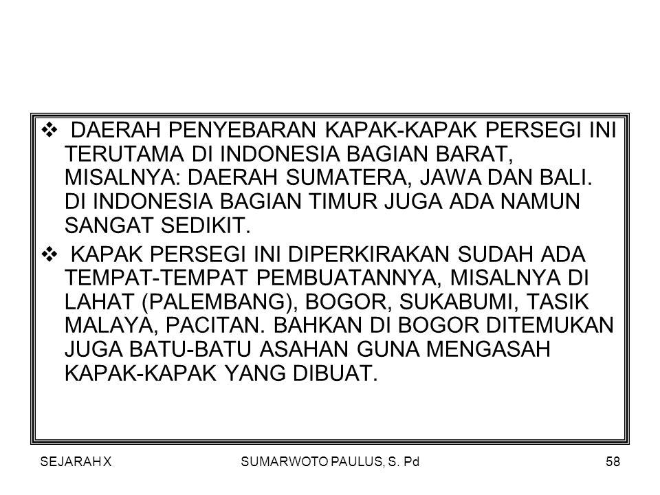 DAERAH PENYEBARAN KAPAK-KAPAK PERSEGI INI TERUTAMA DI INDONESIA BAGIAN BARAT, MISALNYA: DAERAH SUMATERA, JAWA DAN BALI. DI INDONESIA BAGIAN TIMUR JUGA ADA NAMUN SANGAT SEDIKIT.