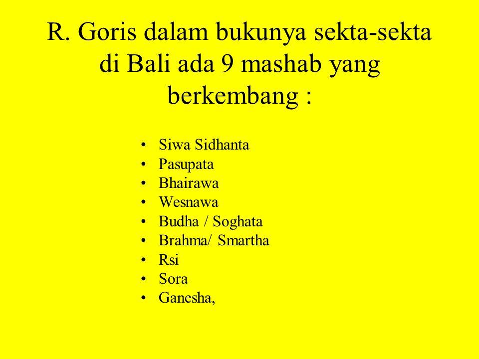 R. Goris dalam bukunya sekta-sekta di Bali ada 9 mashab yang berkembang :