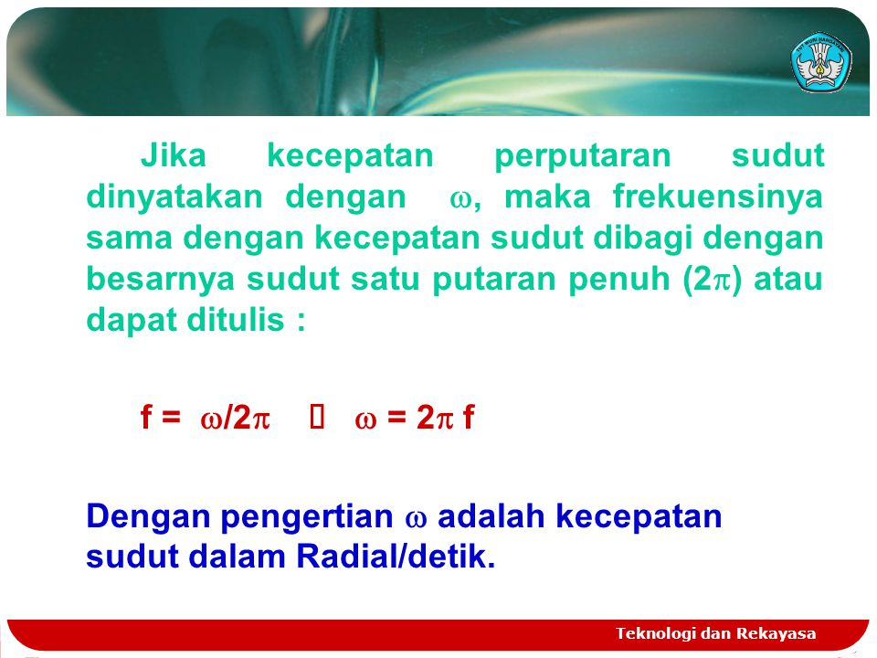 Dengan pengertian w adalah kecepatan sudut dalam Radial/detik.
