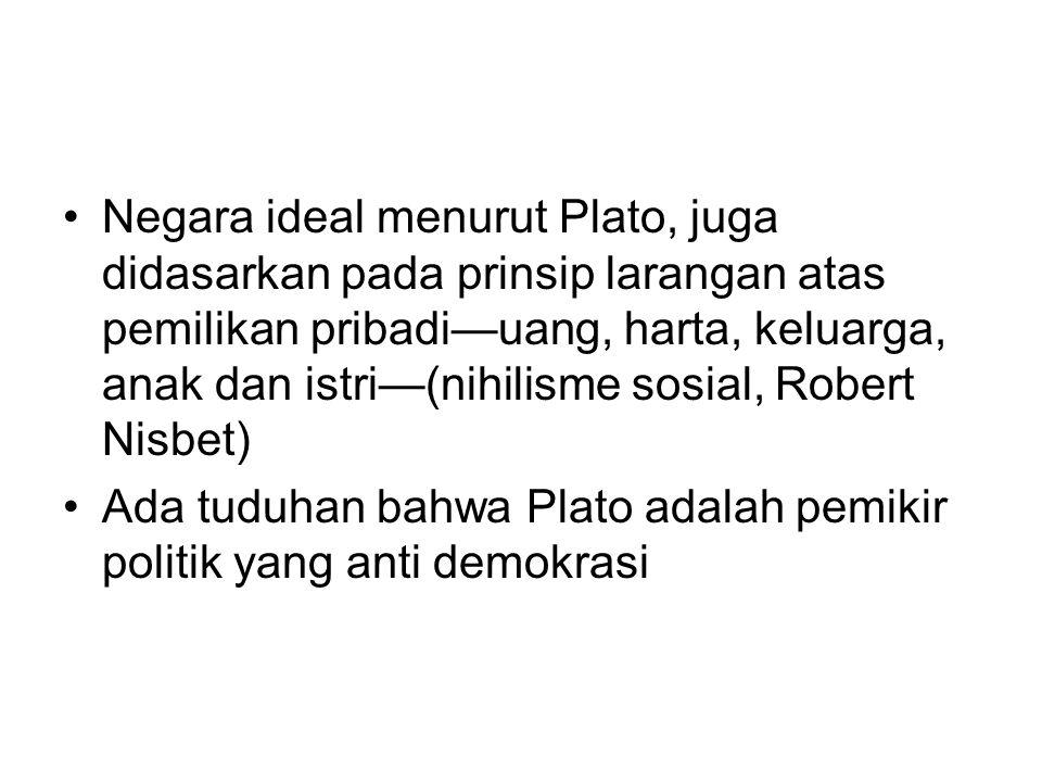 Negara ideal menurut Plato, juga didasarkan pada prinsip larangan atas pemilikan pribadi—uang, harta, keluarga, anak dan istri—(nihilisme sosial, Robert Nisbet)