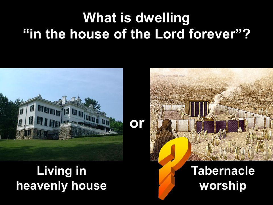 What is dwelling in the house of the Lord forever