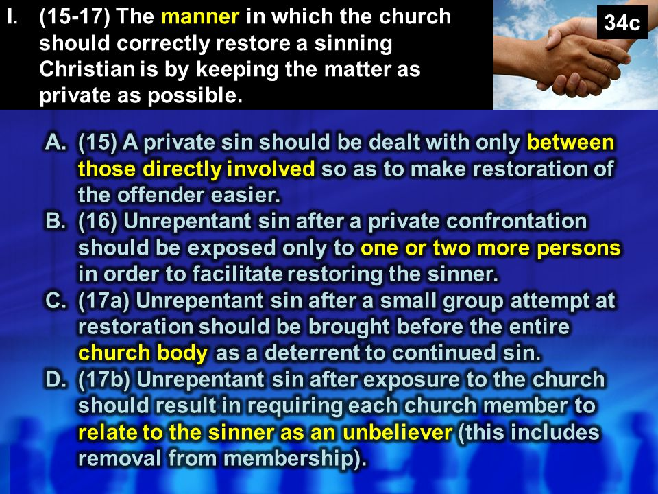 I. (15-17) The manner in which the church should correctly restore a sinning Christian is by keeping the matter as private as possible.
