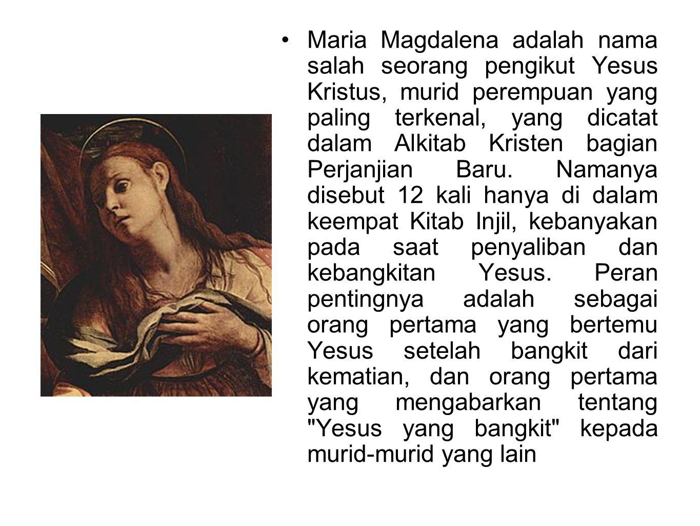 Maria Magdalena adalah nama salah seorang pengikut Yesus Kristus, murid perempuan yang paling terkenal, yang dicatat dalam Alkitab Kristen bagian Perjanjian Baru.