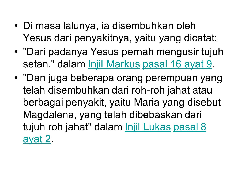 Di masa lalunya, ia disembuhkan oleh Yesus dari penyakitnya, yaitu yang dicatat: