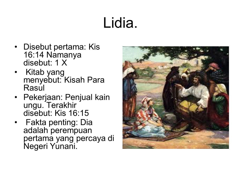 Lidia. Disebut pertama: Kis 16:14 Namanya disebut: 1 X