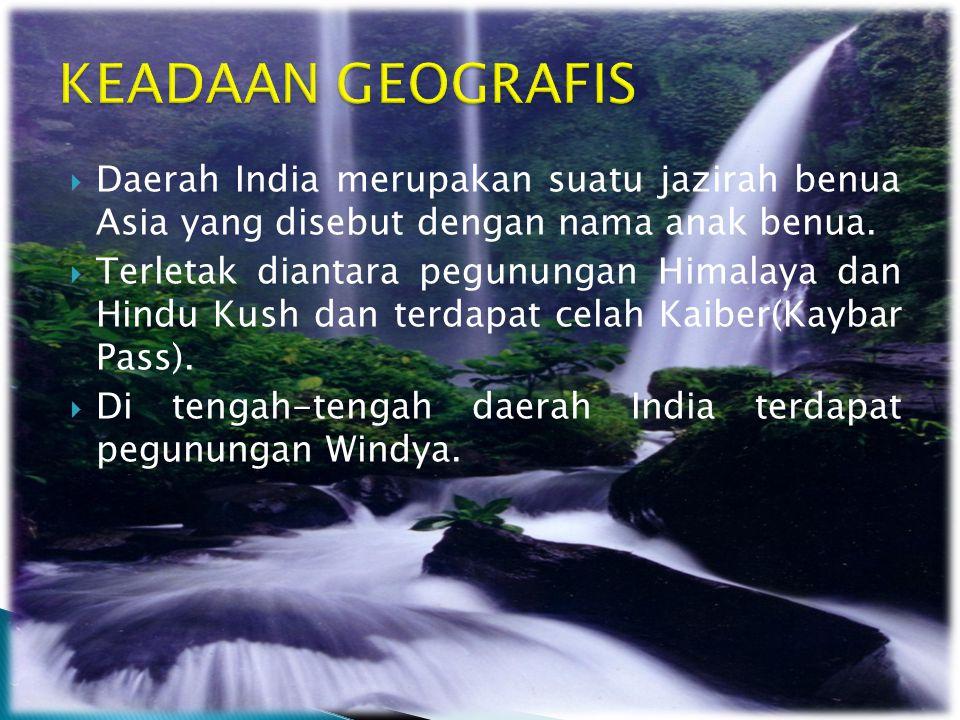 KEADAAN GEOGRAFIS Daerah India merupakan suatu jazirah benua Asia yang disebut dengan nama anak benua.