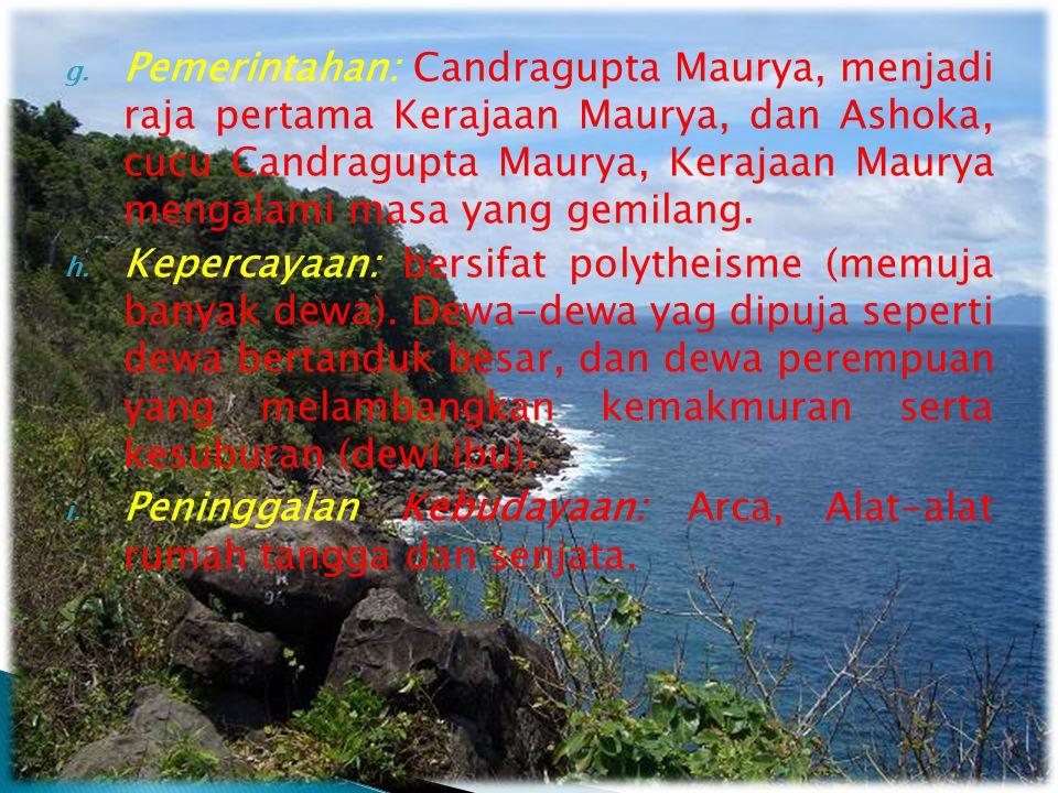 Pemerintahan: Candragupta Maurya, menjadi raja pertama Kerajaan Maurya, dan Ashoka, cucu Candragupta Maurya, Kerajaan Maurya mengalami masa yang gemilang.