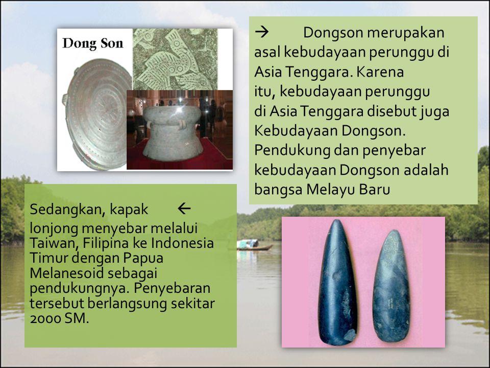 . Dongson merupakan asal kebudayaan perunggu di Asia Tenggara