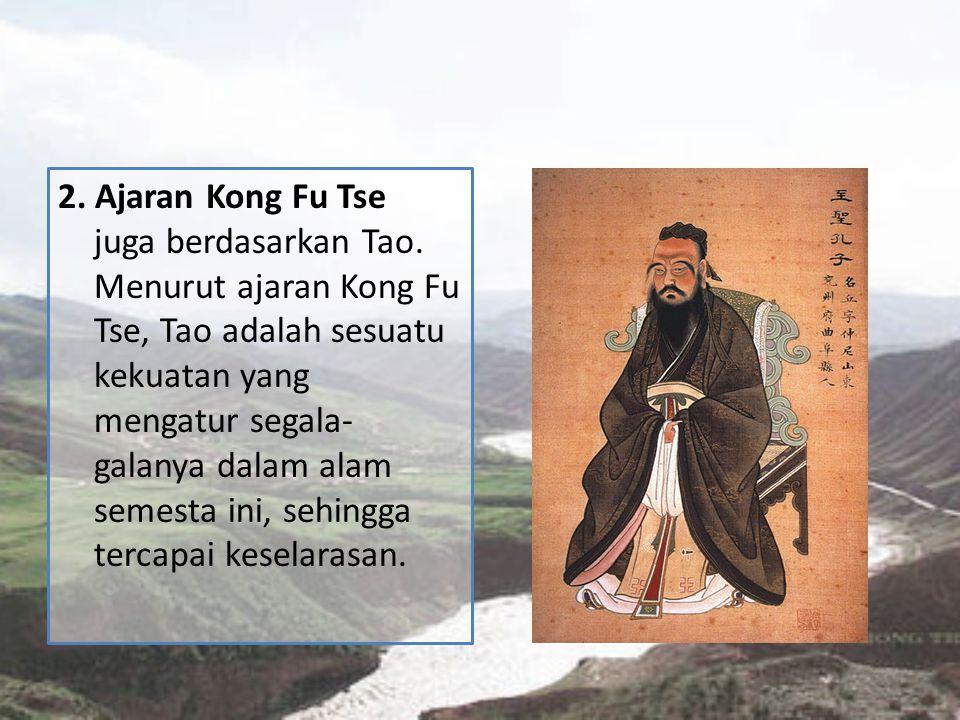 2. Ajaran Kong Fu Tse juga berdasarkan Tao
