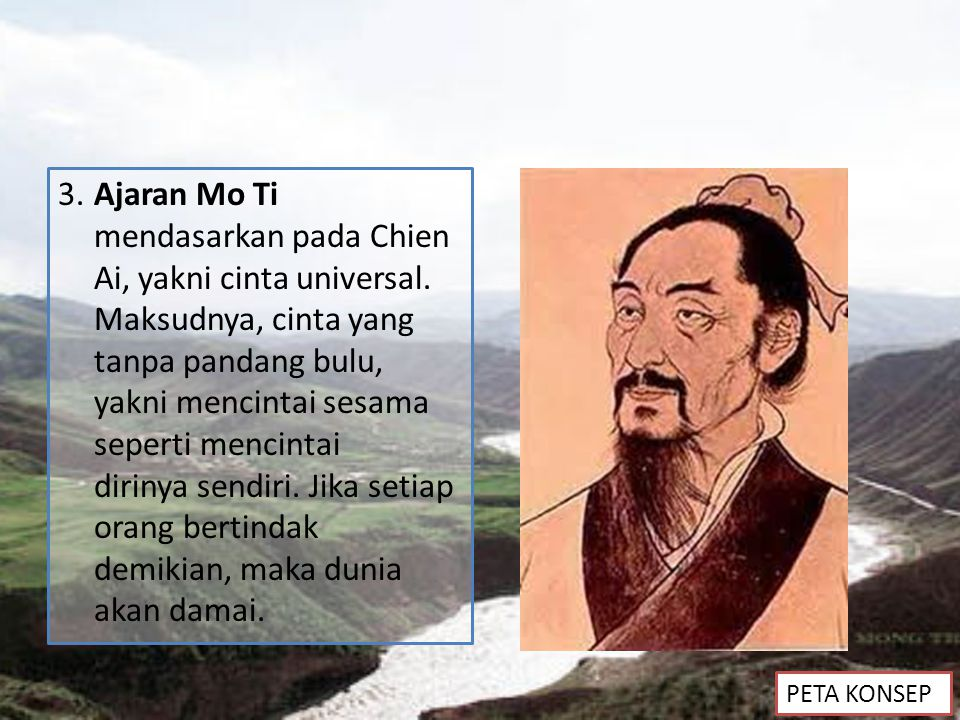 3. Ajaran Mo Ti mendasarkan pada Chien Ai, yakni cinta universal
