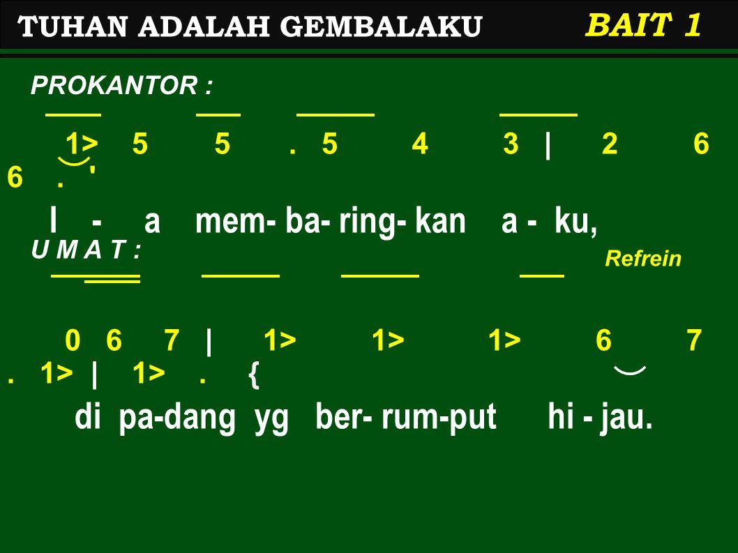 I - a mem- ba- ring- kan a - ku,