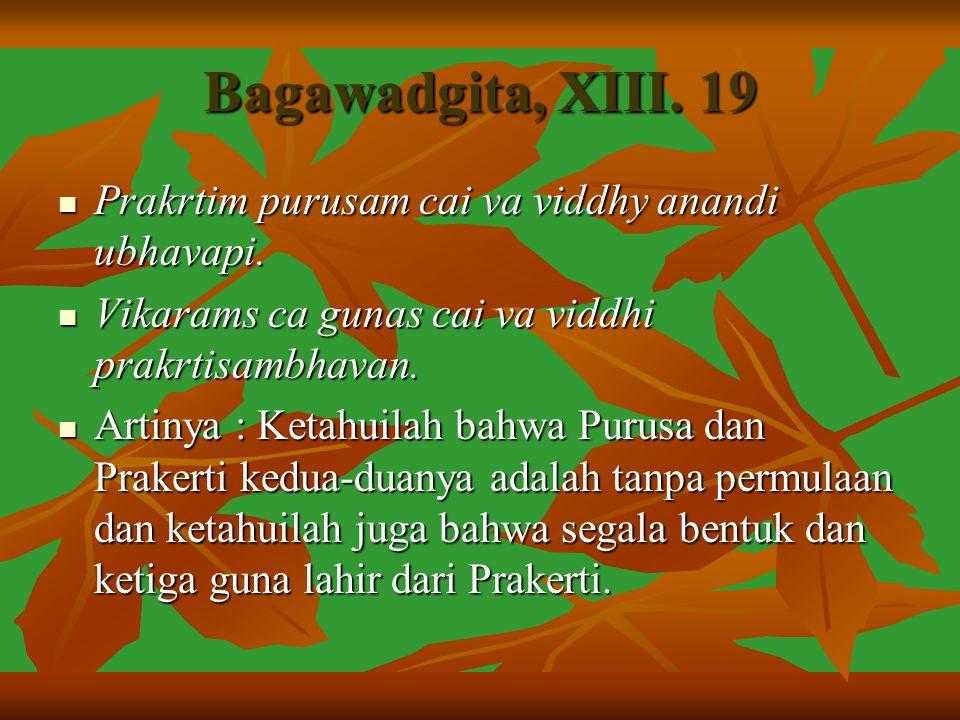 Bagawadgita, XIII. 19 Prakrtim purusam cai va viddhy anandi ubhavapi.