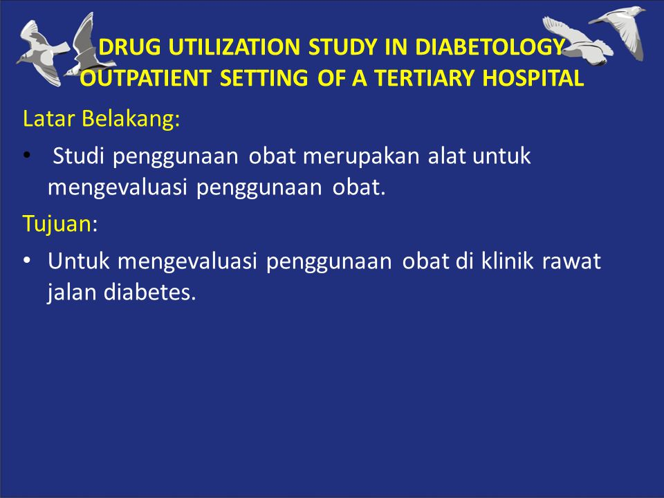 DRUG UTILIZATION STUDY IN DIABETOLOGY OUTPATIENT SETTING OF A TERTIARY HOSPITAL
