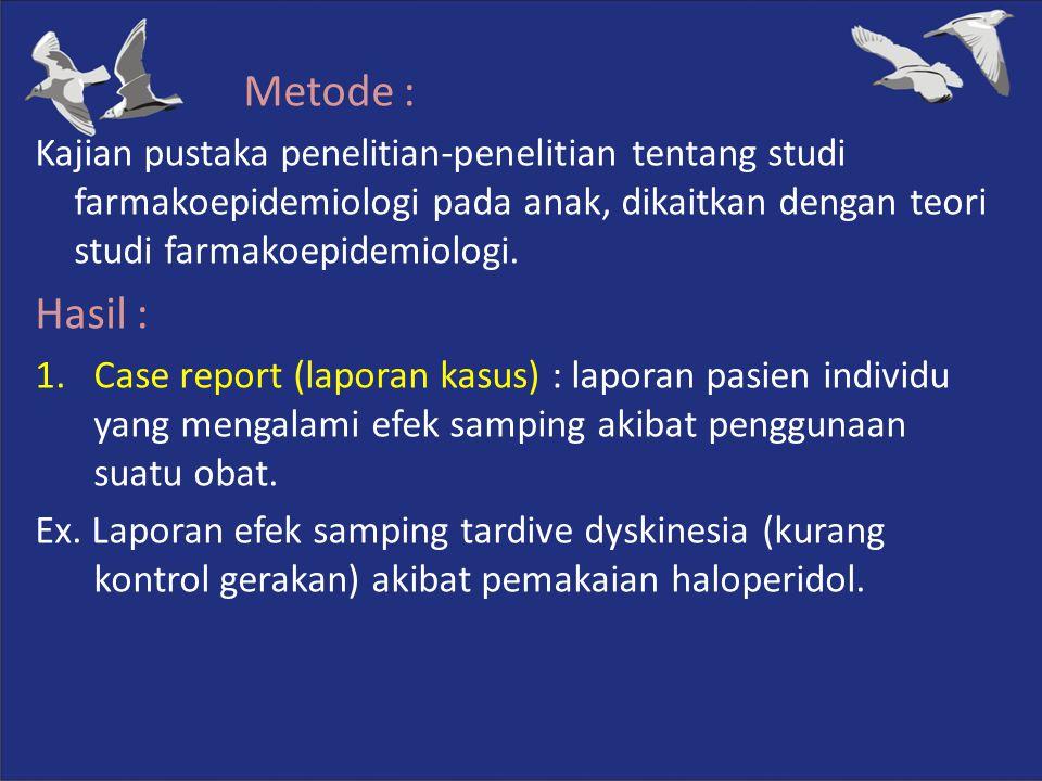 Metode : Kajian pustaka penelitian-penelitian tentang studi farmakoepidemiologi pada anak, dikaitkan dengan teori studi farmakoepidemiologi.
