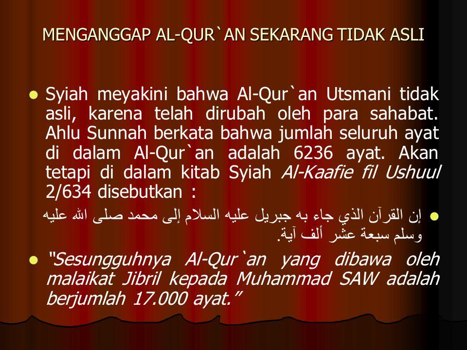 MENGANGGAP AL-QUR`AN SEKARANG TIDAK ASLI