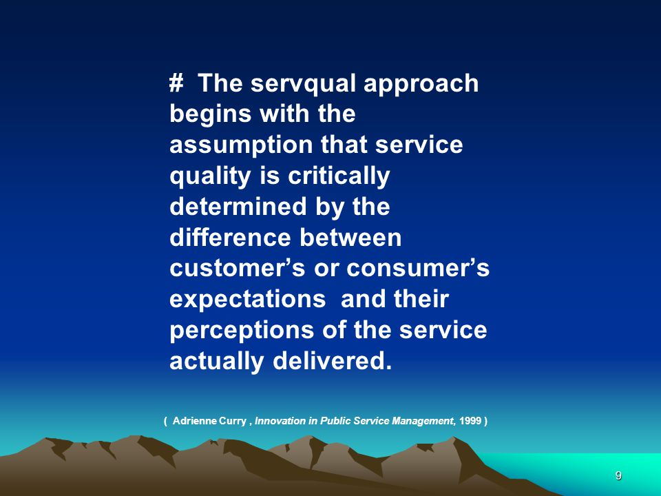 # The servqual approach begins with the assumption that service quality is critically determined by the difference between customer's or consumer's expectations and their perceptions of the service actually delivered.