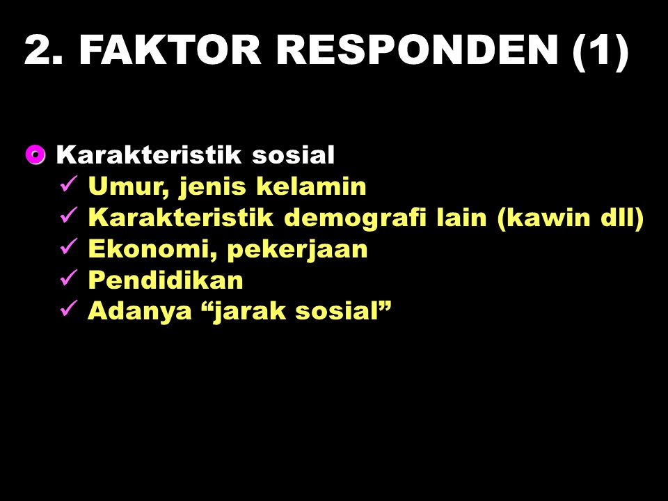 2. FAKTOR RESPONDEN (1)  Karakteristik sosial  Umur, jenis kelamin