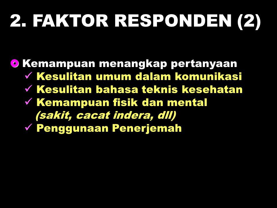 2. FAKTOR RESPONDEN (2)  Kemampuan menangkap pertanyaan