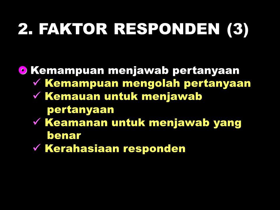 2. FAKTOR RESPONDEN (3)  Kemampuan menjawab pertanyaan