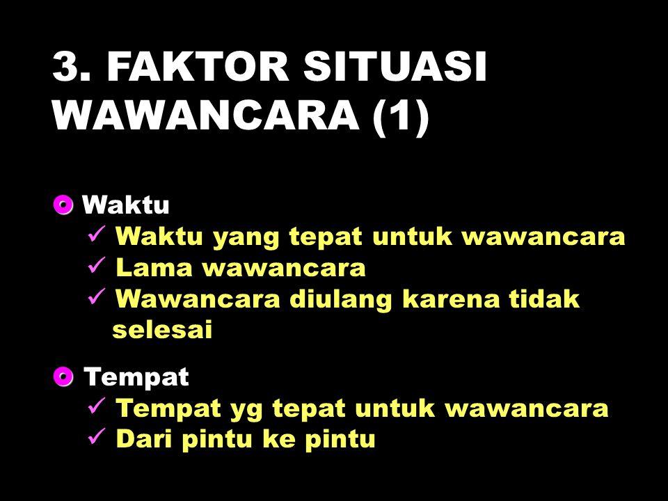 3. FAKTOR SITUASI WAWANCARA (1)  Waktu