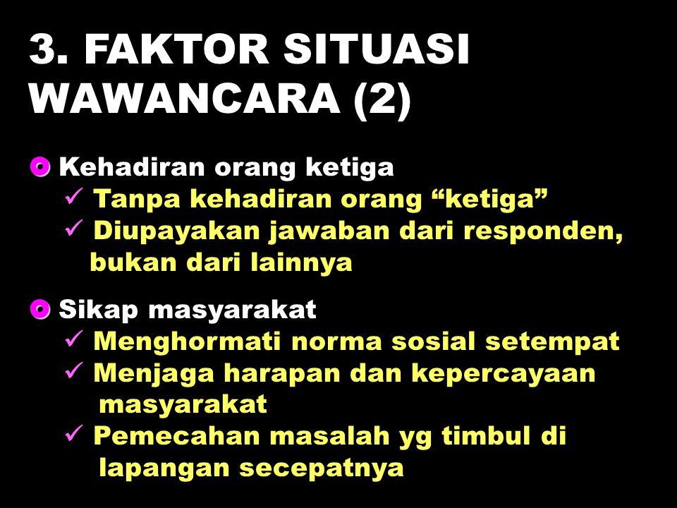 3. FAKTOR SITUASI WAWANCARA (2)  Kehadiran orang ketiga
