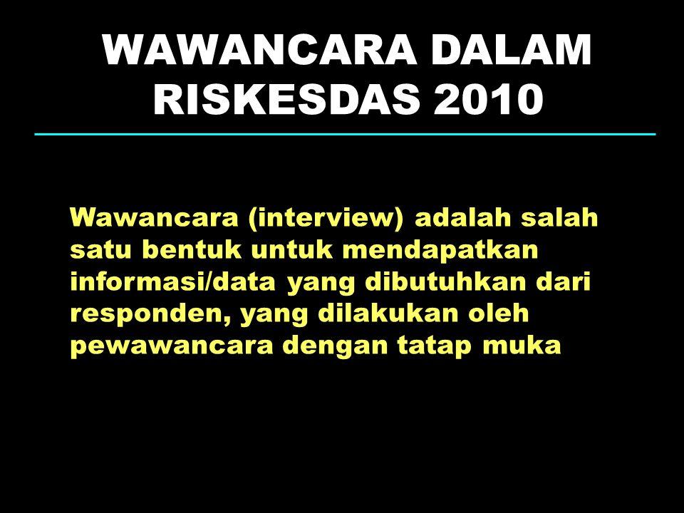 WAWANCARA DALAM RISKESDAS 2010