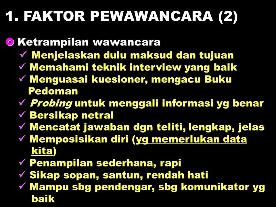 1. FAKTOR PEWAWANCARA (2)  Ketrampilan wawancara