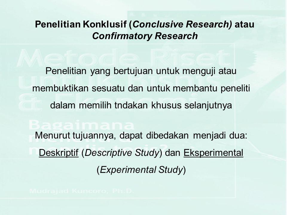 Penelitian Konklusif (Conclusive Research) atau Confirmatory Research